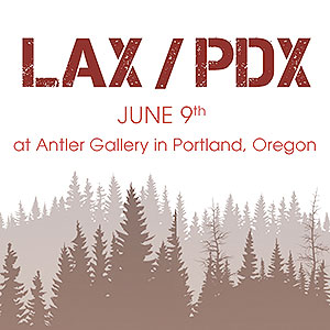 LAX / PDX II' with Antler Gallery (Portland, OR) | Thinkspace Projects